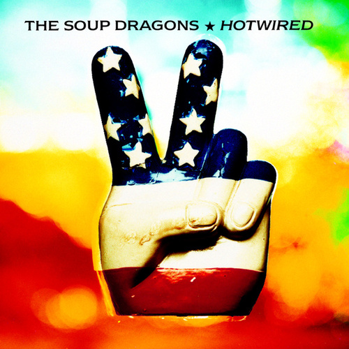 Hotwired by The Soup Dragons