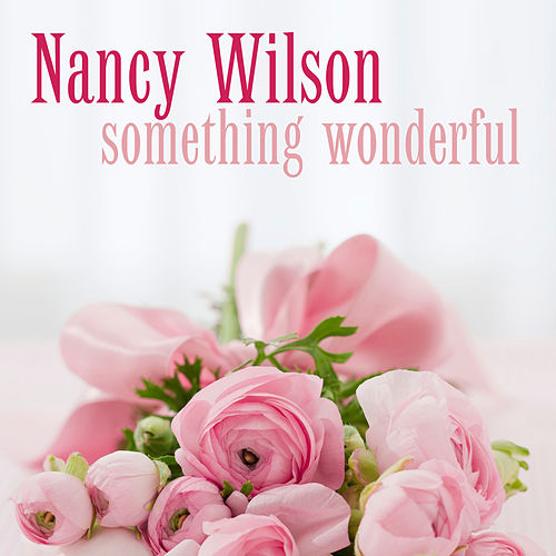 Play & Download Something Wonderful by Nancy Wilson | Napster