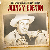 Play & Download The Spectacular Johnny Horton by Johnny Horton | Napster