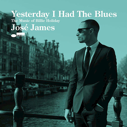Yesterday I Had The Blues: The Music Of Billie Holiday by Jose James