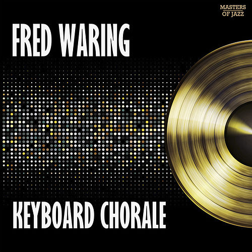 Keyboard Chorale by Fred Waring & His Pennsylvanians