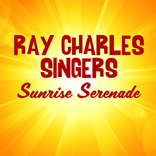 Play & Download Sunrise Serenade by Ray Charles Singers | Napster