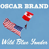 Play & Download Wild Blue Yonder by Oscar Brand | Napster