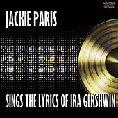 Play & Download Jackie Paris Sings The Lyrics Of Ira Gershwin by Jackie Paris | Napster