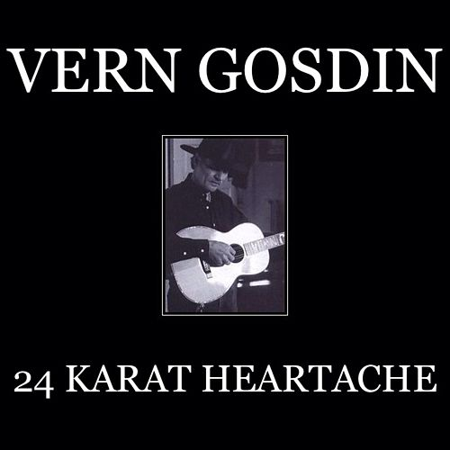 Play & Download 24 Karat Heartache by Vern Gosdin | Napster