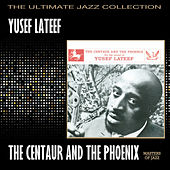 Play & Download The Centaur And The Phoenix by Yusef Lateef | Napster