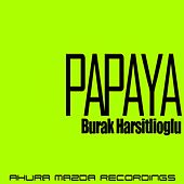 Play & Download Papaya by Burak Harsitlioglu | Napster