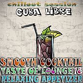 Smooth Cocktail, Taste of Lounge, Vol.18 (Relaxing Appetizer, ChillOut Session Cuba Libre) by Various Artists