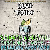 Smooth Cocktail, Taste of Lounge,Vol.19 (Relaxing Appetizer, ChillOut Session Blue Tahoe) by Various Artists