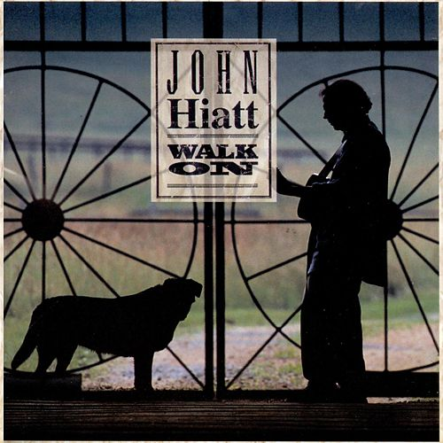 Walk On by John Hiatt