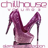 Chillhouse, Vol. 3 (Glamorous Selection) by Various Artists