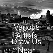 Draw Us Near by Various Artists