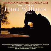 I'm So Lonesome I Could Cry, The Best of Hank Williams Vol 3 by Various Artists