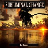 Play & Download Be Happy Subliminal Change by Effective Subliminal Music | Napster