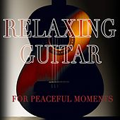 Relaxing Guitar For Peaceful Moments by Various Artists