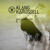 Play & Download Sun Don't Shine by Klangkarussell | Napster