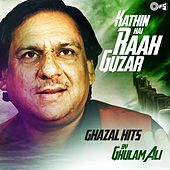 Play & Download Kathin Hai Raah Guzar: Ghazals Hits By Ghulam Ali by Ghulam Ali | Napster