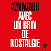 Play & Download Avec un brin de nostalgie by Charles Aznavour | Napster