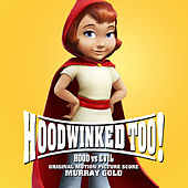 Play & Download Hoodwinked Too! Hood vs. Evil (Original Motion Picture Score) by Murray Gold | Napster