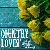 Country Lovin': The Best Classic Country Love Songs by Various Artists