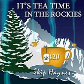 It's Tea Time in the Rockies by Skip Haynes
