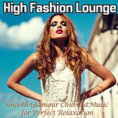 Play & Download High Fashion Lounge, Vol. 1 (Smooth Glamour Chill out Music for Perfect Relaxation) by Various Artists | Napster