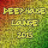 Play & Download Deep House Lounge 2015 by Various Artists | Napster