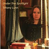 Under the Spotlight by Tiffany Lunn