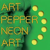 Neon Art: Volume Three by Art Pepper