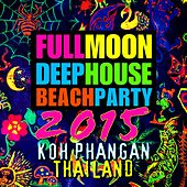 Full Moon Deep House Beach Party 2015 (Koh Phangan, Thailand) by Various Artists