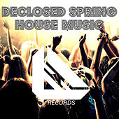 Play & Download Declosed Spring House Music by Various Artists | Napster