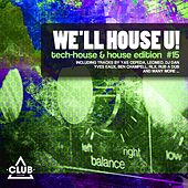 We'll House U! - Tech House & House Edition, Vol. 15 by Various Artists