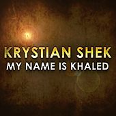 Play & Download My Name Is Khaled by Krystian Shek | Napster