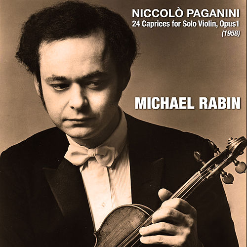 Niccolò Paganini: 24 Caprices for Solo Violin, Opus1 (1958) by Michael Rabin