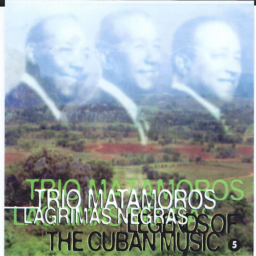 Play & Download Legends of the Cuban Music, Vol. 5 by Trio Matamoros | Napster