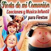 Fiesta de Mi Comunión. Canciones y Música Infantil para Fiestas de Niños. Bailes Infantiles. by Various Artists