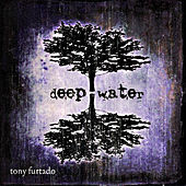 Play & Download Deep Water by Tony Furtado | Napster