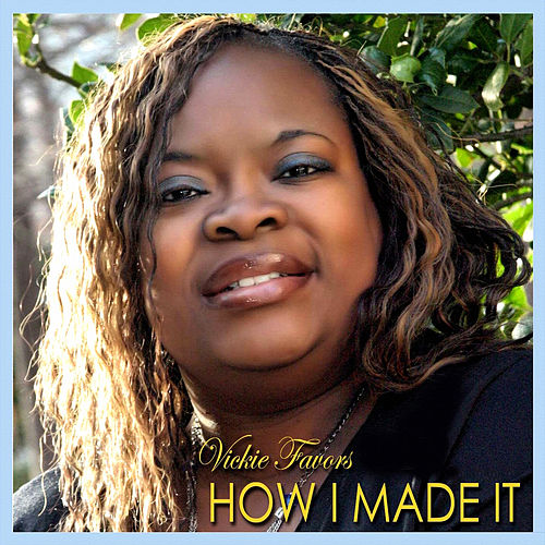 How I Made It by Vickie Favors
