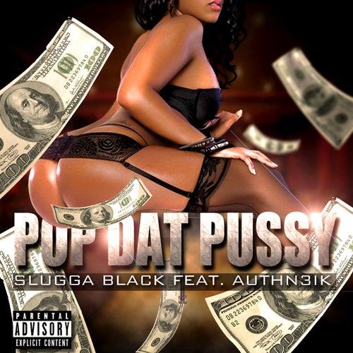 Pop Dat Pussy (feat. Authn3ik) by Slugga Black