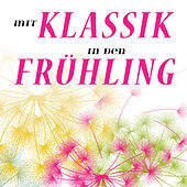 Mit Klassik in den Frühling by Various Artists