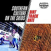 Dirt Track Date by Southern Culture on the Skids