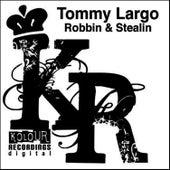 Robbin & Stealin by Tommy Largo