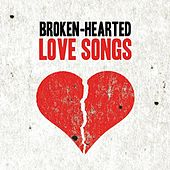 Play & Download Broken-Hearted Love Songs by Various Artists | Napster