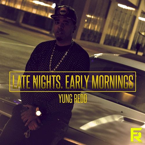 Late Nights, Early Mornings by Yung Redd