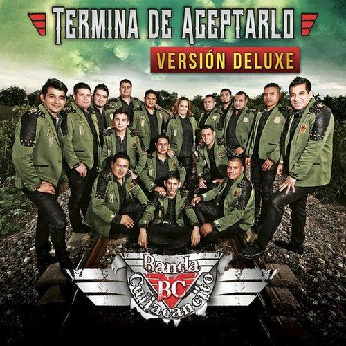 Play & Download Termina de Aceptarlo (Version Deluxe) by Banda Culiacancito | Napster