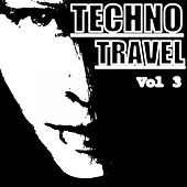 Play & Download Techno Travel, Vol. 3 - EP by Various Artists | Napster