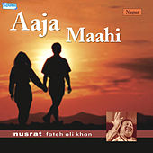 Play & Download Aaja Maahi by Nusrat Fateh Ali Khan | Napster
