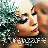 Future Jazz Cafe Vol.6 by Various Artists