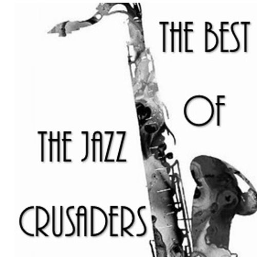 Play & Download The Best of the Jazz Crusaders by The Crusaders | Napster