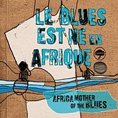 Play & Download Le blues est né en Afrique by Various Artists | Napster